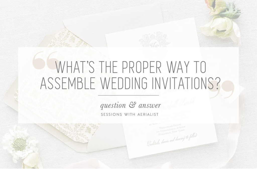 q&a | what's the proper way to assemble wedding invitations,