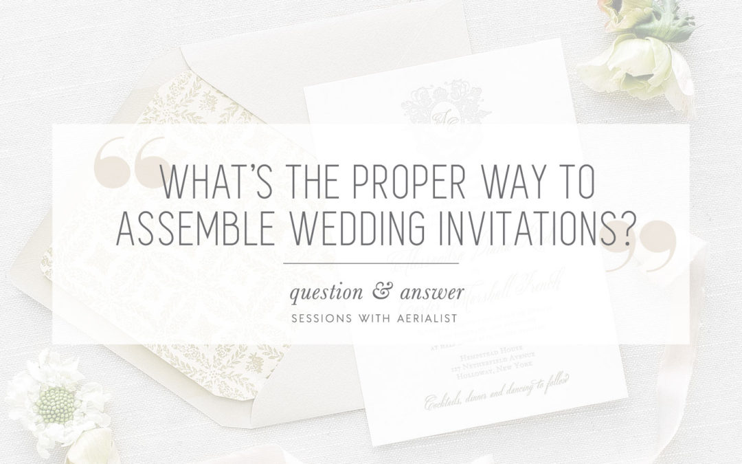 Q&A | What's the proper way to assemble wedding invitations?